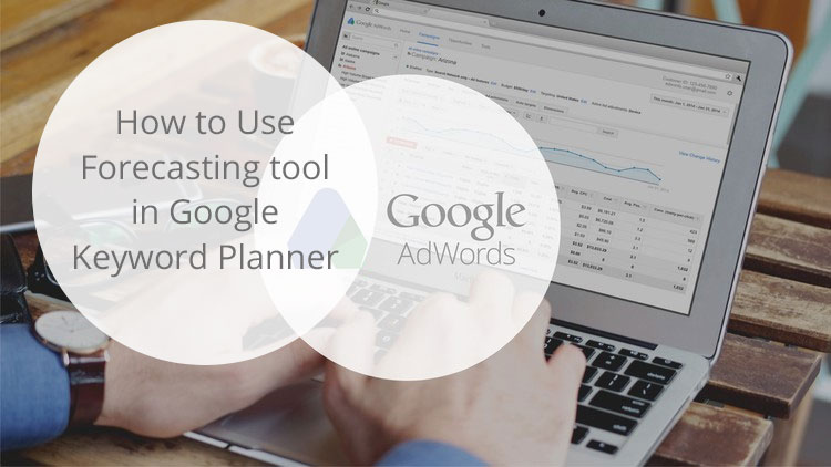 Google Keyword Planner Update : The forecasting tool  – How to use it ?